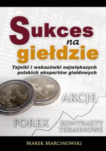 """Literatura giełdowa: """"Sukces na giełdzie. Tajniki i wskazówki największych polskich ekspertów giełdowych""""."""